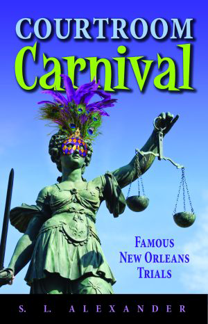 Courtroom Carnival: Famous New Orleans Trials