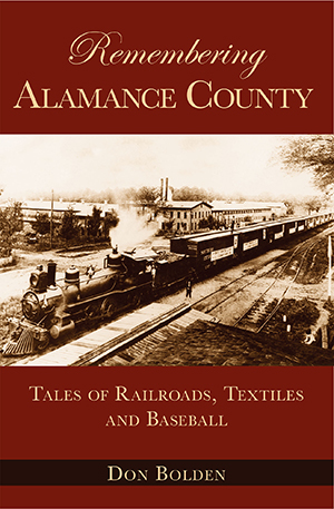 Remembering Alamance County: Tales of Railroads, Textiles and Baseball