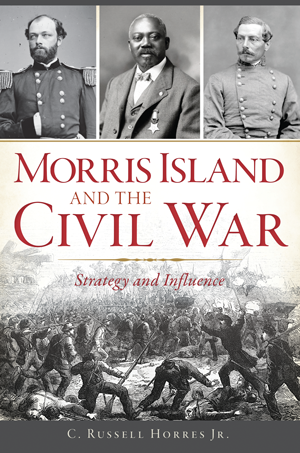 Morris Island and the Civil War: Strategy and Influence
