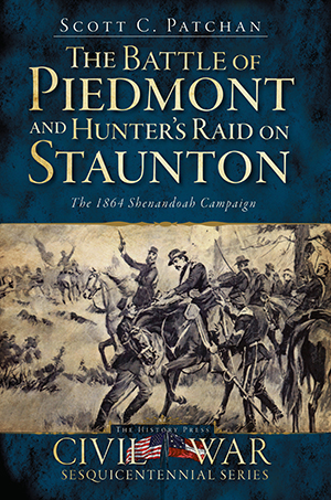 The Battle of Piedmont and Hunter's Raid on Staunton