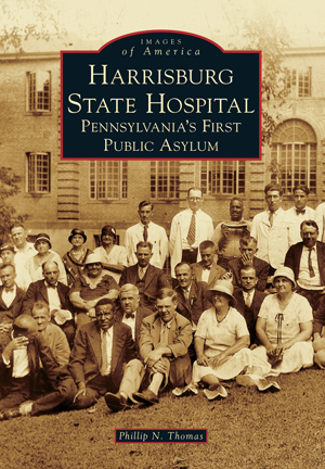 Harrisburg State Hospital: Pennsylvania's First Public Asylum