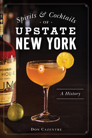 Spirits & Cocktails of Upstate New York: A History