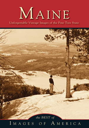 Maine Unforgettable Vintage Images of the Pine Tree State