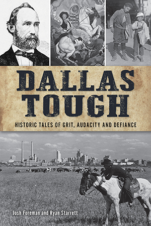 Dallas Tough: Historic Tales of Grit, Audacity and Defiance