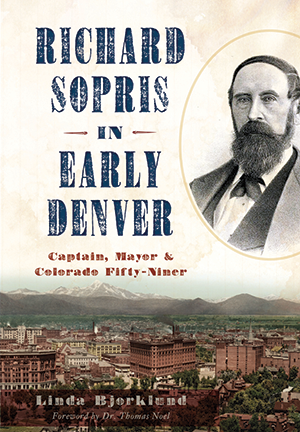 Richard Sopris in Early Denver: Captain, Mayor & Colorado Fifty-Niner