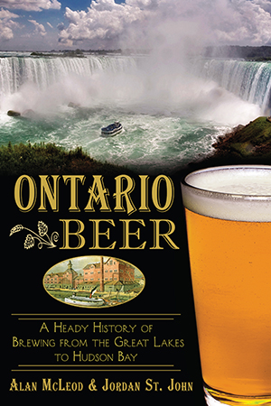Ontario Beer: A Heady History of Brewing from the Great Lakes to Hudson Bay