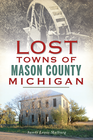 Lost Towns of Mason County, Michigan