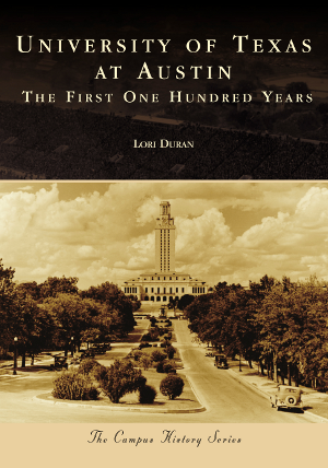 University of Texas at Austin: The First One Hundred Years
