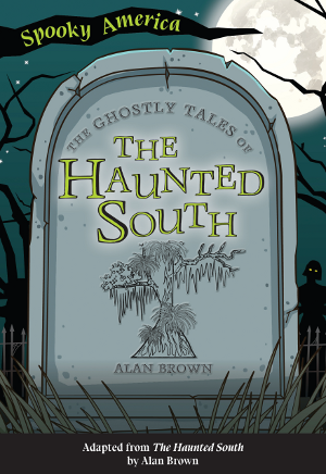 The Ghostly Tales of the Haunted South