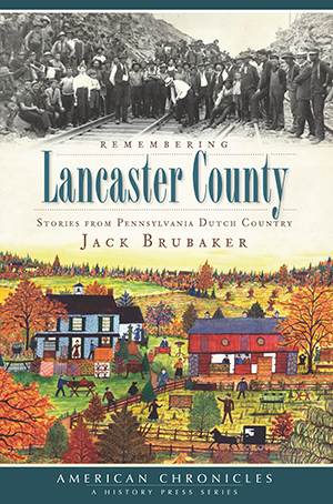 Remembering Lancaster County: Stories from Pennsylvania Dutch Country