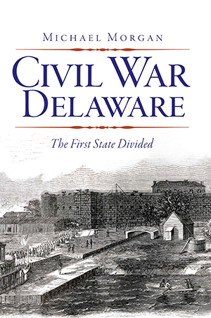 Civil War Delaware: The First State Divided