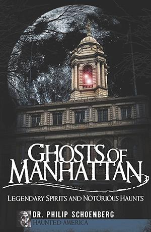 Ghosts of Manhattan: Legendary Spirits and Notorious Haunts
