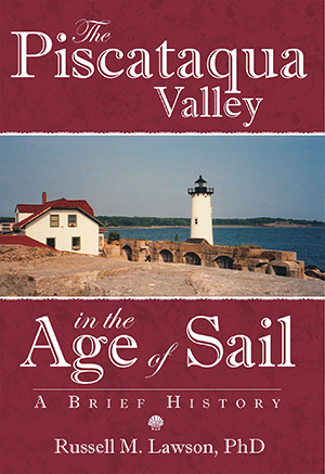 The Piscataqua Valley in the Age of Sail: A Brief History