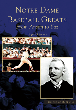 Notre Dame Baseball Greats: From Anson to Yaz