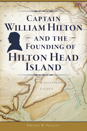 Captain William Hilton and the Founding of Hilton Head Island