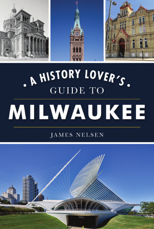 A History Lover's Guide to Milwaukee