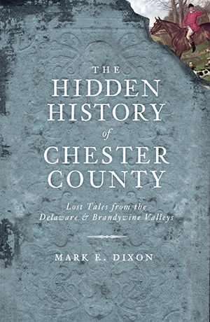 The Hidden History of Chester County