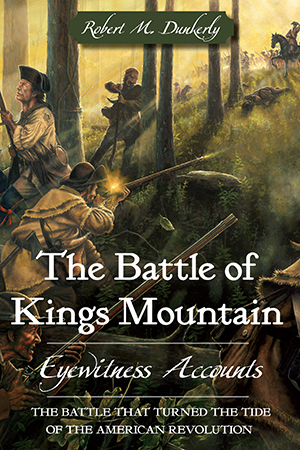 The Battle of Kings Mountain: Eyewitness Accounts
