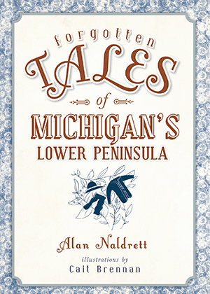 Forgotten Tales of Michigan's Lower Peninsula
