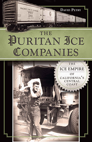 The Puritan Ice Companies: The Ice Empire of California's Central Coast