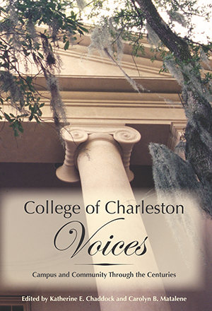College of Charleston Voices: Campus and Community Through the Centuries