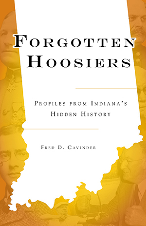 Forgotten Hoosiers: Profiles from Indiana's Hidden History