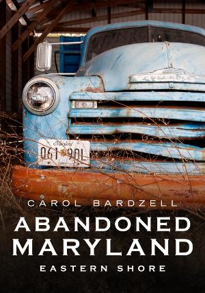 Abandoned Maryland: Eastern Shore