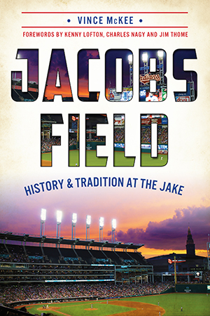 Jacobs Field: History & Tradition at The Jake