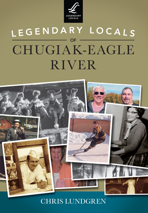 Legendary Locals of Chugiak-Eagle River