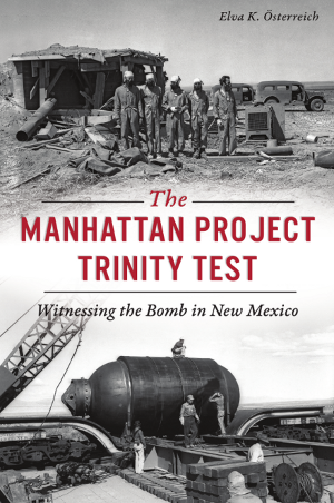 The Manhattan Project Trinity Test: Witnessing the Bomb in New Mexico