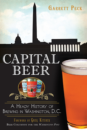 Capital Beer: A Heady History of Brewing in Washington, D.C.