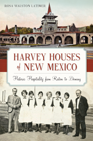 Harvey Houses of New Mexico: Historic Hospitality from Raton to Deming