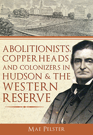Abolitionists, Copperheads and Colonizers in Hudson & the Western Reserve