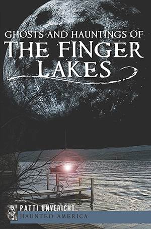 Ghosts and Hauntings of the Finger Lakes