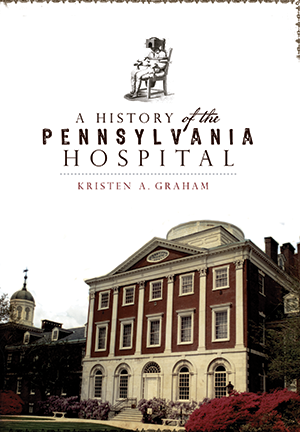 A History of the Pennsylvania Hospital