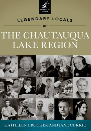Legendary Locals of the Chautauqua Lake Region