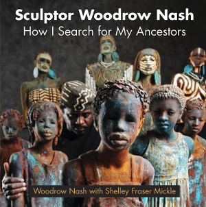 Sculptor Woodrow Nash: How I Search for My Ancestors