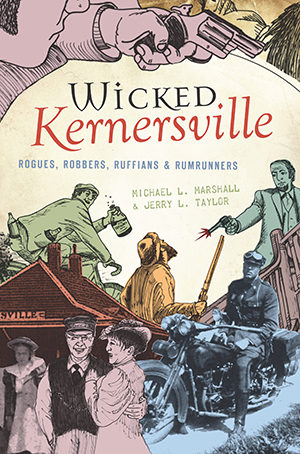 Wicked Kernersville: Rogues, Robbers, Ruffians & Rumrunners