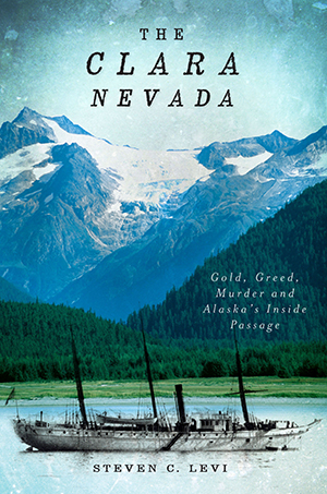 The Clara Nevada: Gold, Greed, Murder and Alaska's Inside Passage