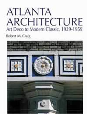 Atlanta Architecture: Art Deco to Modern Classic, 1929-1959