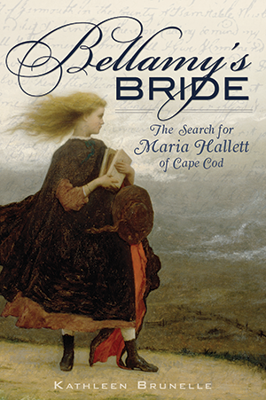 Bellamy's Bride: The Search for Maria Hallett of Cape Cod
