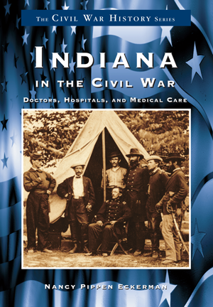 Indiana in the Civil War: Doctors, Hospitals and Medicine