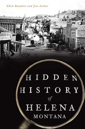 Hidden History of Helena, Montana