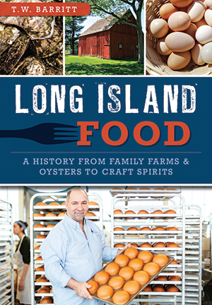 Long Island Food:  A History from Family Farms & Oysters to Craft Spirits