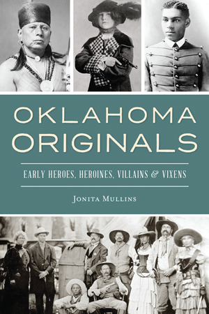 Oklahoma Originals: Early Heroes, Heroines, Villains & Vixens