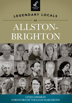 Legendary Locals of Allston-Brighton