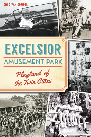 Excelsior Amusement Park: Playland of the Twin Cities