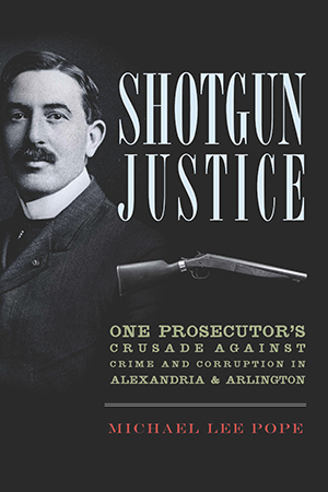 Shotgun Justice: One Prosecutor's Crusade Against Crime & Corruption in Alexandria & Arlington