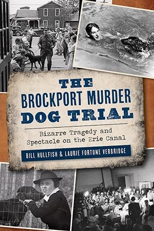The Brockport Murder Dog Trial: Bizarre Tragedy and Spectacle on the Erie Canal