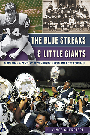 The Blue Streaks & Little Giants: More than a Century of Sandusky & Fremont Ross Football